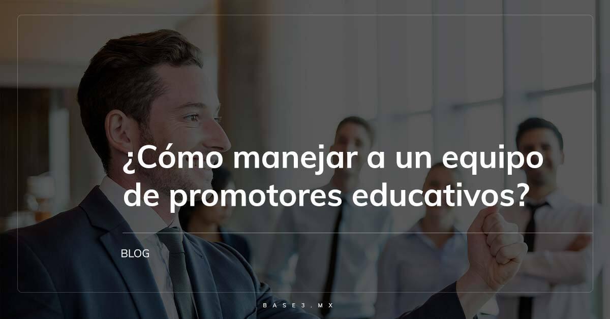 como-manejar-a-un-equipo-de-promotores-educativo