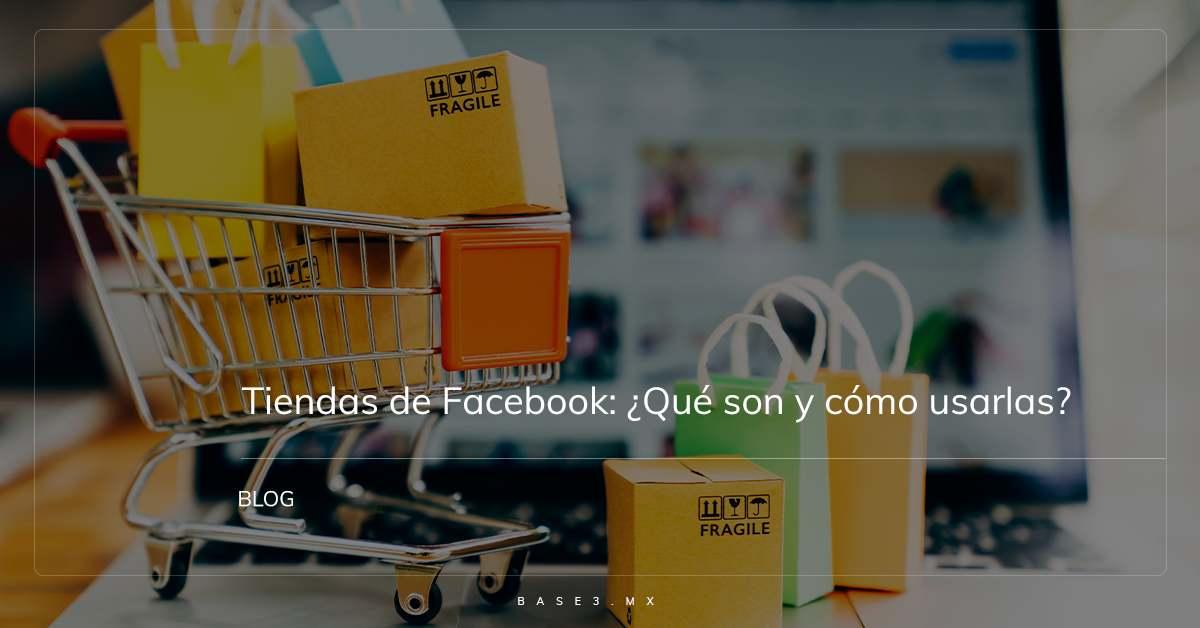 tiendas de facebook qué son y cómo utilizarlas